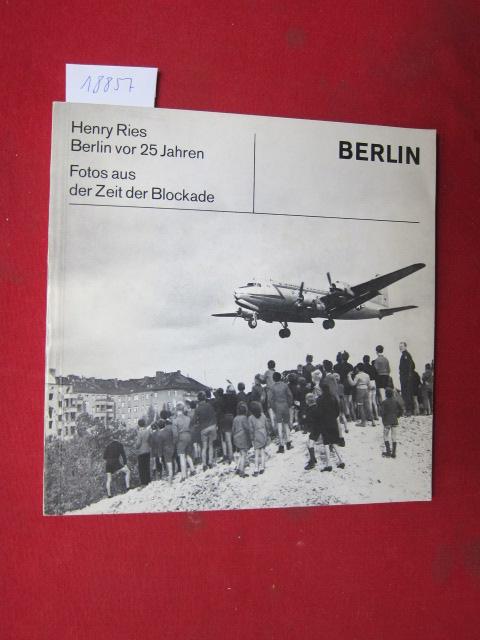 Berlin vor 25 Jahren : Fotos aus der Zeit der Blockade. Hrsg. Landesbildstelle Berlin. Ausstellung: Hans Jaehner, Helmut Rust. Katalog: Ruth Albitz. EUR