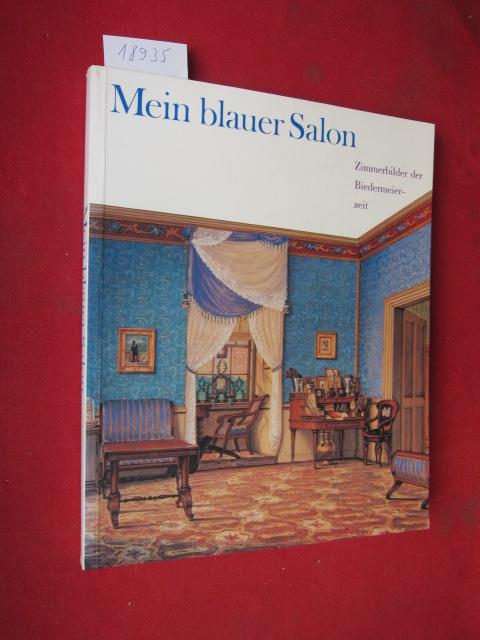 Mein blauer Salon : Zimmerbilder der Biedermeierzeit ; Ausstellungskataloge des Germanischen Nationalmuseums. EUR