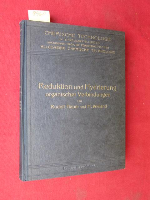 Reduktion und Hydrierung organischer Verbindungen : Nach dem Tode des Verfassers zum Druck fertiggestellt von Dr. H. Wieland. - Reihe: Chemische Technologie in Einzeldarstellungen. EUR
