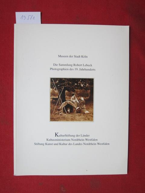 Die Sammlung Robert Lebeck, Photographien des 19. Jahrhunderts. Museen der Stadt Köln. Kulturstiftung der Länder / Patrimonia ; 79 EUR