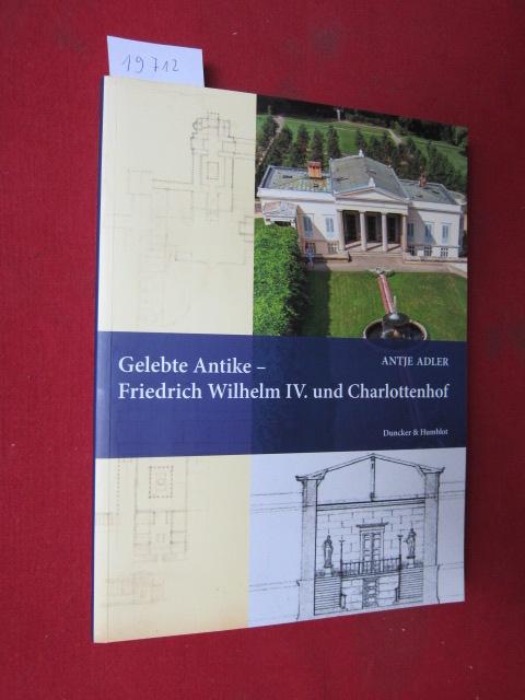 Gelebte Antike - Friedrich Wilhelm IV. und Charlottenhof. Quellen und Forschungen zur brandenburgischen und preußischen Geschichte, Bd. 43. EUR