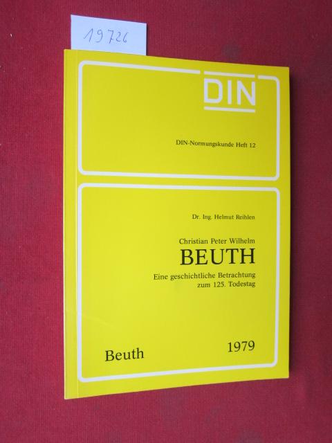 Christian Peter Wilhelm Beuth : Eine geschichtl. Betrachtung zum 125. Todestag. Hrsg. DIN, Dt. Inst. für Normung e.V., Berlin / DIN-Normungskunde ; H. 12 EUR