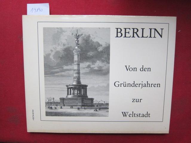 Berlin - von den Gründerjahren zur Weltstadt : Holzstiche von 1870 - 1900. EUR 0