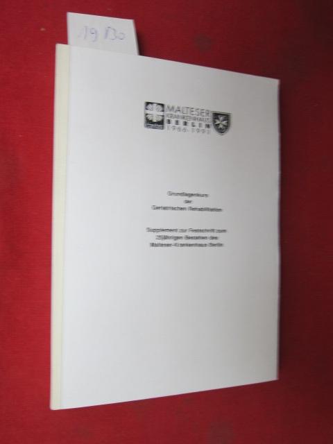 Grundlagenkurs der Geriatrischen Rehabilitation. Supplement zur Festschrift zum 25jährigen Bestehen des Malteser-Krankenhaus Berlin. EUR