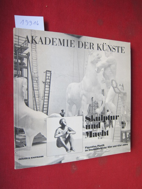 Skulptur und Macht : Figurative Plastik im Deutschland d. 30er u. 40er Jahre ; Akademie der Künste (Berlin, West): Akademie-Katalog 138. EUR