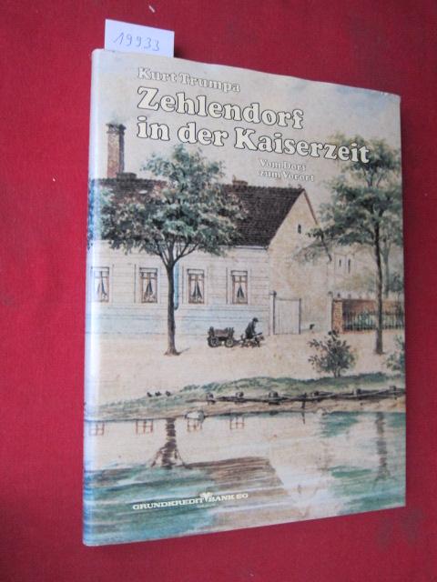 Zehlendorf in der Kaiserzeit : vom Dorf zum Vorort ; e. Bildbericht ...