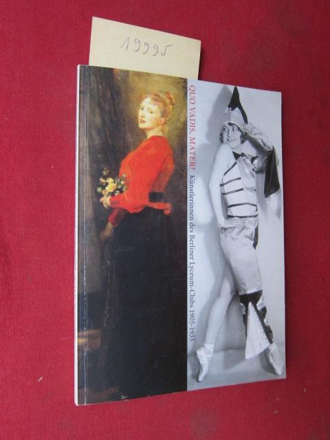 Quo vadis, mater? : Künstlerinnen des Berliner Lyceum-Clubs 1905-1933. Texte: Dorothea Schuppert, Anke Paula Böttcher und Dorothea Schöne. EUR