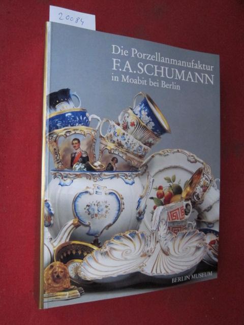 Die Porzellanmanufaktur F. A. Schumann in Moabit bei Berlin. Edition Arkanum. Berlin Museum Bestandskataloge Kunstgewerbe 2. EUR