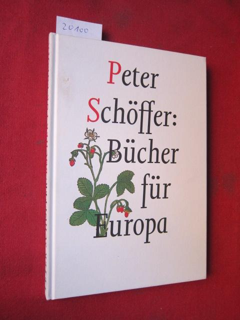 Peter Schöffer: Bücher für Europa. Schriftenreihe des Gutenberg-Museum Mainz ; Nr. 2 EUR