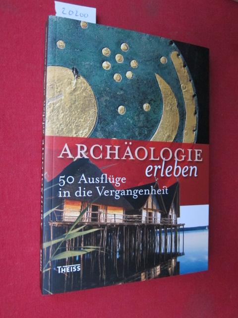 Archäologie erleben : 50 Ausflüge in die Vergangenheit. EUR