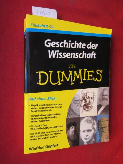 Geschichte der Wissenschaft für Dummies : [Einstein & Co. ; auf einen Blick: Physik und Chemie: von den ersten Experimenten bis zur Relativitätstheorie ; Wirtschaftswissenschaften: vom Merkantilismus bis Milton Friedman ; Einstein & Co.: wie sie dachte...