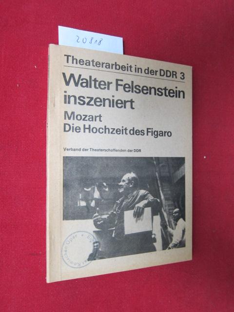 """Walter Felsenstein inszeniert """"Die Hochzeit des Figaro"""" von Wolfgang Amadeus Mozart : aus Materialien des Felsenstein-Archivs der Akademie der Künste der DDR. [Verb. d. Theaterschaffenden d. DDR] / Theaterarbeit in der DDR 3. EUR"""