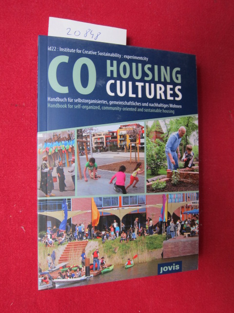 CoHousing Cultures : Handbuch für selbstorganisiertes, gemeinschaftliches und nachhaltiges Wohnen. id22: Institute for Creative Sustainability: experimentcity. EUR