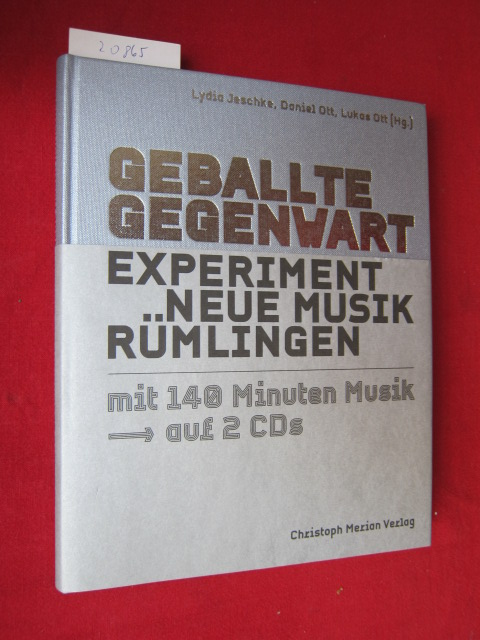 Geballte Gegenwart : Experiment Neue Musik Rümlingen. Lydia Jeschke ; Daniel Ott ; Lukas Ott (Hg.) EUR