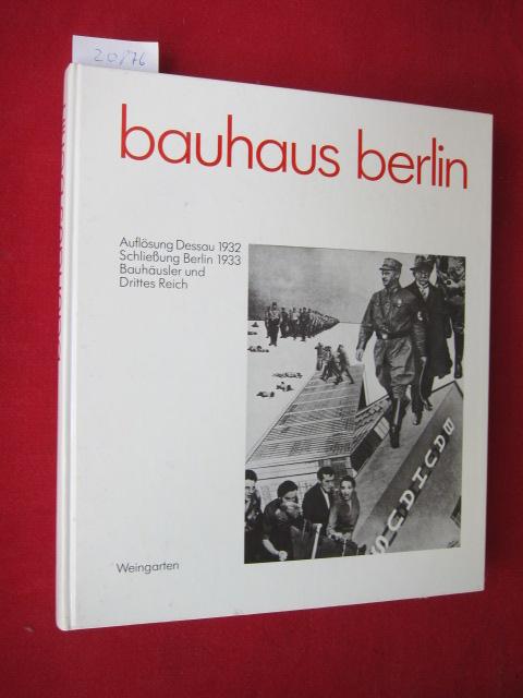 Bauhaus Berlin : Auflösung Dessau 1932 ; Schliessung Berlin 1933 ; Bauhäusler u. Drittes Reich ; Eine Dokumentation. Zsgest. vom Bauhaus-Archiv, Berlin. [Für d. Bauhaus-Archiv hrsg. von Peter Hahn. Mitarb. u. Red. von Christian Wolsdorff] EUR