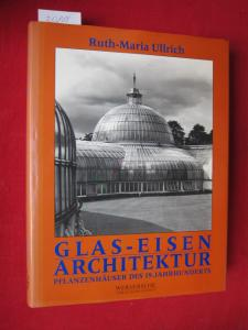 Glas-Eisenarchitektur : Pflanzenhäuser des 19. Jahrhunderts. Grüne Reihe ; Bd. 12, Quellen und Forschungen zur Gartenkunst. EUR