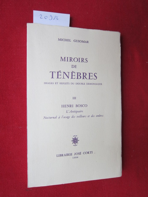 Merois de ténébres. Images et reflets du double demoniaque. III: Henri Bosco. L`antiquaire. Nocturnal à l`usage des veilleurs et des ombres. EUR