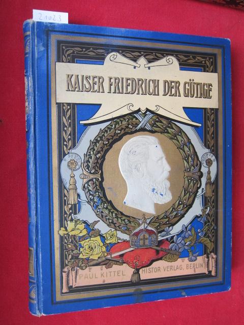 Kaiser Friedrich der Gütige : Vaterländ. Ehrenbuch. Hrsg. v. Paul Kittel. EUR