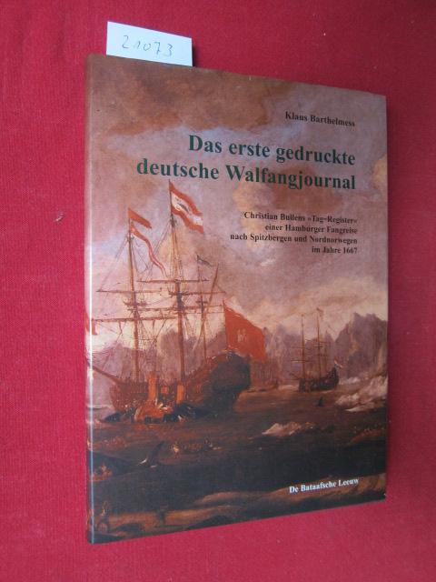 """Das erste gedruckte deutsche Walfangjournal : Christian Bullens """"Tag-Register"""" einer Hamburger Fangreise nach Spitzbergen und Nordnorwegen im Jahre 1667. In Zusammenarbeit mit dem Deutschen Schiffahrtsmuseum. EUR"""