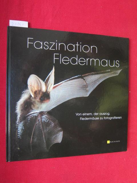 Faszination Fledermaus : von einem, der auszog, Fledermäuse zu fotografieren ; der Weg des Naturfreunds Bernd Stein zur Tierfotografie = Amazing bats. [Red.: M. Faste und M. Angebauer. Übers.: D. Stein und D. Usher] EUR