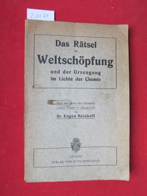 Das Rätsel der Weltschöpfung und der Urzeugung im Lichte der Chemie. Nahc den Lehren des Chemikers Julius Hensel dargestellt. EUR