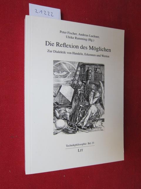 Die Reflexion des Möglichen : zur Dialektik von Handeln, Erkennen und Werten. Technikphilosophie ; Bd. 23. EUR