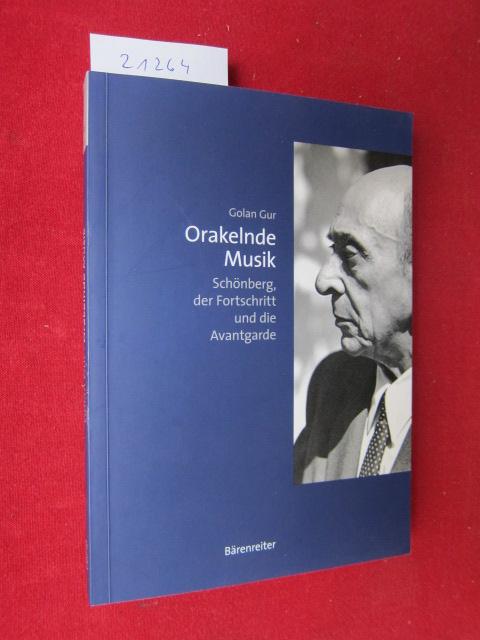 Orakelnde Musik : Schönberg, der Fortschritt und die Avantgarde. Musiksoziologie Bd. 18. EUR