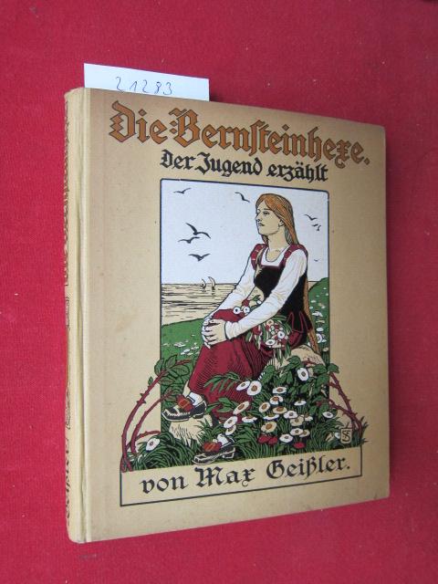 Die Bernsteinhexe : Eine Geschichte aus d. Zeit d. dreißigjährigen Krieges. Der Jugend erzählt: Max Geißler. EUR