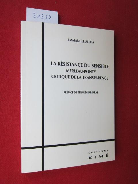 La résistance du sensible. Merleau-Ponty critique de la transparence. Préface de Renaud Barbaras. EUR