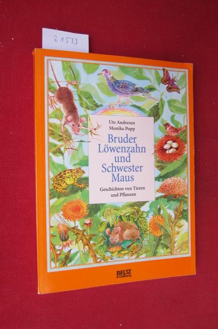 Bruder Löwenzahn und Schwester Maus : Geschichten von Tieren und Pflanzen. ges. und erzählt von Ute Andresen. Bilder von Monika Popp EUR