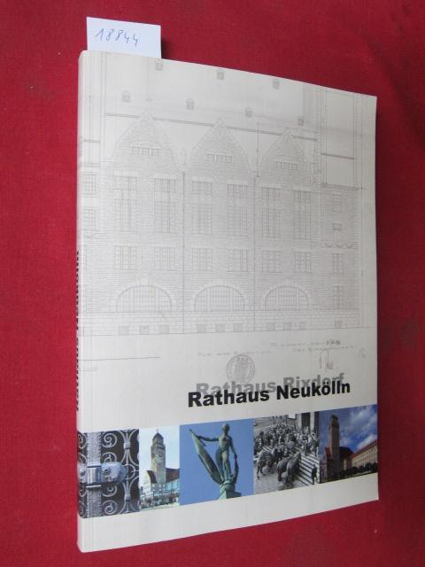 Rathaus Rixdorf - Rathaus Neukölln : aus Anlass des 100-jährigen Jubiläums. Hrsg. vom Bezirksamt Neukölln von Berlin, Bezirksbürgermeister, Hochbauamt. EUR