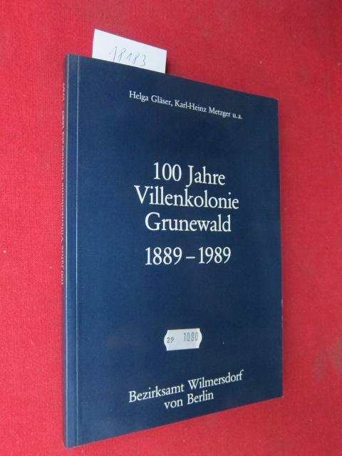 100 Jahre Villenkolonie Grunewald : 1889 - 1989. [Hrsg.: Bezirksamt Wilmersdorf von Berlin, Pressestelle]. Wilmersdorf, ein Berliner Bezirk ; [Bd. 4] EUR