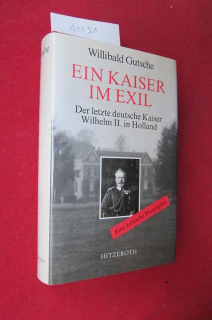 Ein Kaiser im Exil : Der letzte deutsche Kaiser Wilhelm II. in Holland ; eine kritische Biographie. EUR