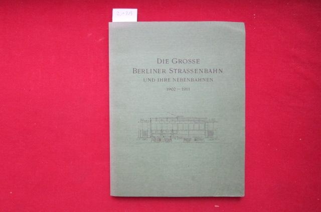 Die Grosse Berliner Strassenbahn und ihre Nebenbahnen : 1902 - 1911 ; Denkschr. aus Anlass d. XIII. Vereinsversammlung d. Vereins Dt. Strassenbahn- u. Kleinbahn-Verwaltungen. EUR