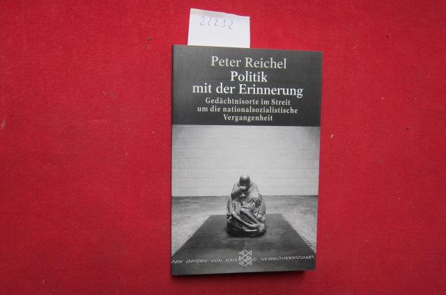 Politik mit Erinnerung : Gedächtnisorte mit Streit um die nationalsozialistische Vergangenheit. Fischer ; 14144 : Die Zeit des Nationalsozialismus. EUR