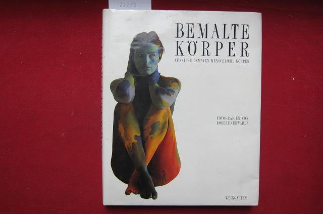 Bemalte Körper : Künstler bemalen menschliche Körper ; [ein Kunstprojekt der Fundación América]. Fotogr. von Roberto Edwards. [Übers. aus dem Engl. von Christian Auffhammer] EUR