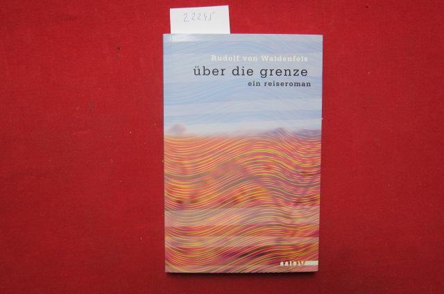 Über die Grenze : ein Reiseroman. Rudolf von Waldenfels EUR