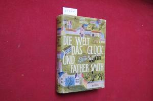 Die Welt, das Glück und Father Smith : Roman. [Ins Dt. übertr. von Hans Grossrieder] EUR