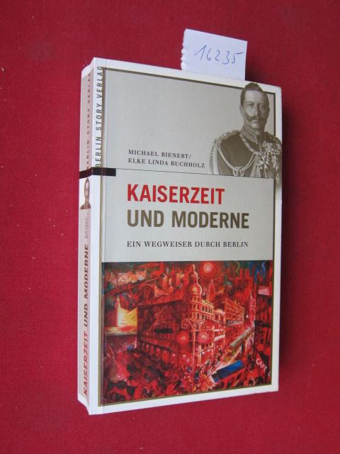 Kaiserzeit und Moderne : ein Wegweiser durch Berlin. EUR 0