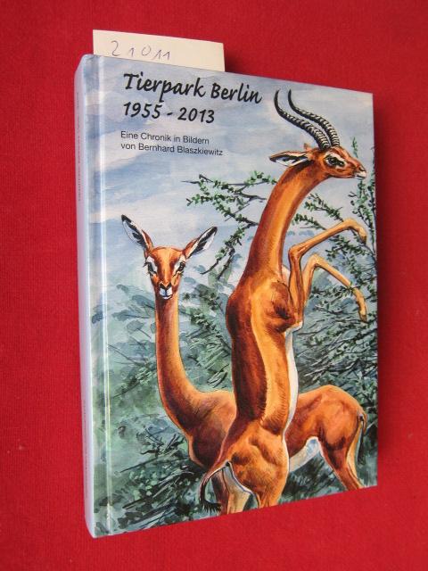 Tierpark Berlin : 1955 - 2013 ; eine Chronik in Bildern. [Tierpark Berlin] / Tierpark Berlin-Friedrichsfelde GmbH: Berliner Tierpark-Buch ; Nr. 45. EUR 0