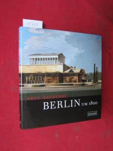 Neue Baukunst - Berlin um 1800 : SMB, Kunstbibliothek Staatliche Museen zu Berlin. Hrsg. von in Zusammenarbeit mit Katharina Wippermann. Mit Beitr. von Elke Blauert ... EUR