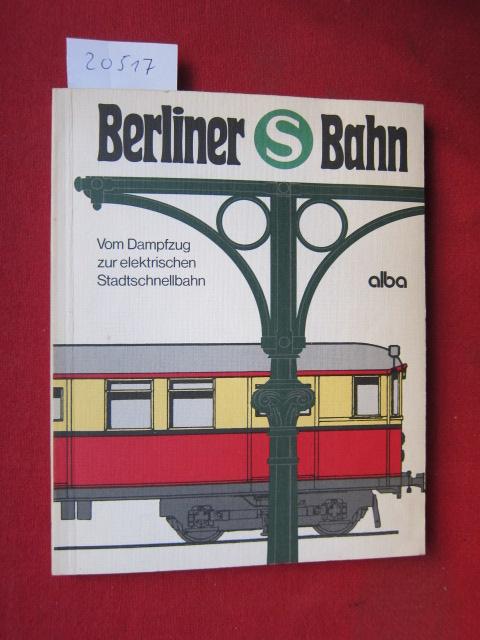 Berliner S-Bahn : Vom Dampfzug zur elektr. Stadtschnellbahn. EUR 0