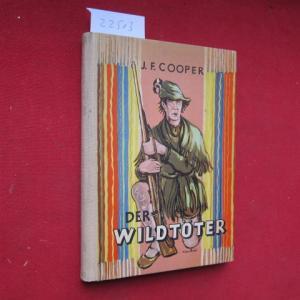 "Der Wildtöter : 1. Bd. d. ""Lederstrumpf"". [Für d. Jugend neu bearb. u. gekürzt v. Ruth Gerull-Kardas. Das Nachw. schrieb d. Bearb. Zeichnungen v. Alfred Will] EUR"
