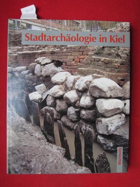 Stadtarchäologie in Kiel. Ausgrabungen nach 1945 in Wort und Bild. Mit Beiträgen von Julian Wiethold und Gerhard Dehning. EUR 0