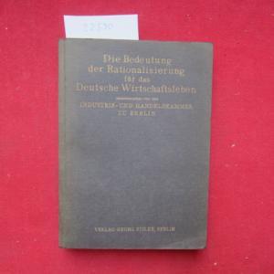 Die Bedeutung der Rationalisierung für das deutsche Wirtschaftsleben : [17 Beiträge] Hrsg. von d. Industrie- u. Handelskammer zu Berlin. EUR