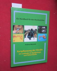 Ein Handbuch für den Hundezüchter : Fortpflanzung der Hündin - ein Leitfaden in Gynäkologie und Geburtshilfe. EUR