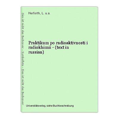 Praktikum po radioaktivnosti i radiokhimii - (text in russian) Herforth, L. u.a.