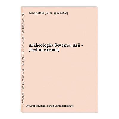 Arkheologiia Severnoi Azii - (text in russian) Konopatskii, A. K. (redaktor)