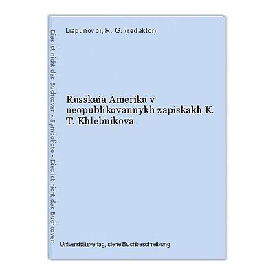 Russkaia Amerika v neopublikovannykh zapiskakh K. T. Khlebnikova Liapunovoi, R.