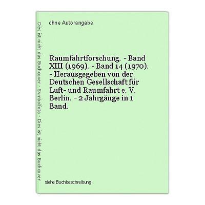 Raumfahrtforschung. - Band XIII (1969). - Band 14 (1970). - Herausgegeben von de